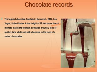 Chocolate records The highest chocolate fountain in the world – 2007, Las Veg