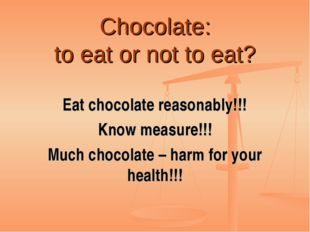 Chocolate: to eat or not to eat? Eat chocolate reasonably!!! Know measure!!!
