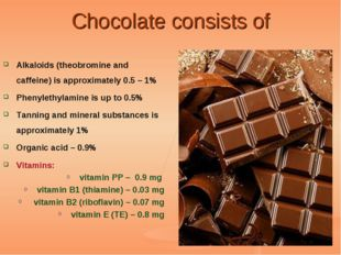 Chocolate consists of Alkaloids (theobromine and caffeine) is approximately 0