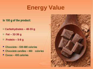 Energy Value In 100 g of the product: Carbohydrates – 48-55 g Fat – 32-38 g P