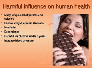 Harmful influence on human health Many simple carbohydrates and calories Exce