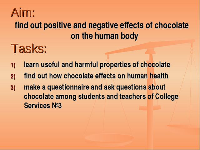 Aim: find out positive and negative effects of chocolate on the human body Ta...