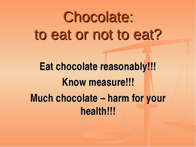 Chocolate: to eat or not to eat? Eat chocolate reasonably!!! Know measure!!!...