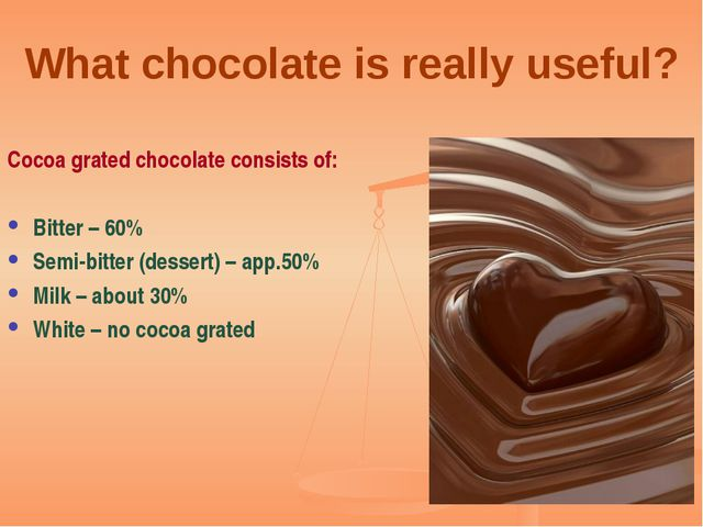 What chocolate is really useful?   Cocoa grated chocolate consists of: Bitter...