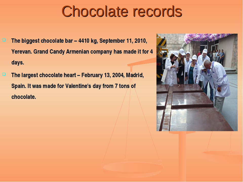 Chocolate records The biggest chocolate bar – 4410 kg, September 11, 2010, Ye...