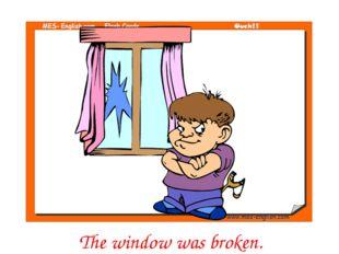 The window was broken.