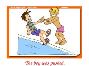 The boy was pushed.