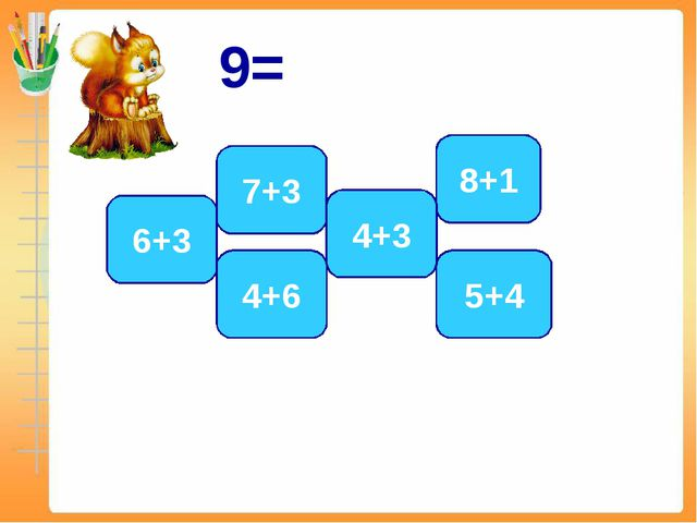 9= 6+3 5+4 8+1 4+6 7+3 4+3