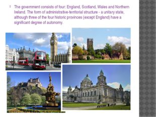 The government consists of four: England, Scotland, Wales and Northern Irelan