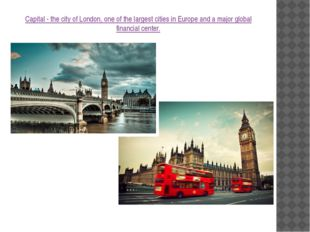 Capital - the city of London, one of the largest cities in Europe and a major