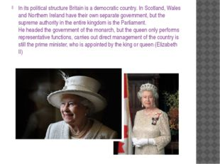 In its political structure Britain is a democratic country. In Scotland, Wale