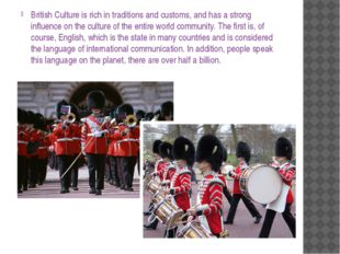 British Culture is rich in traditions and customs, and has a strong influence