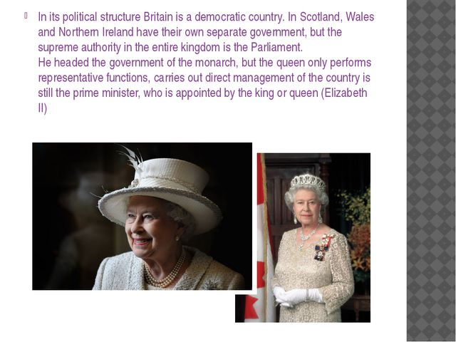 In its political structure Britain is a democratic country. In Scotland, Wale...
