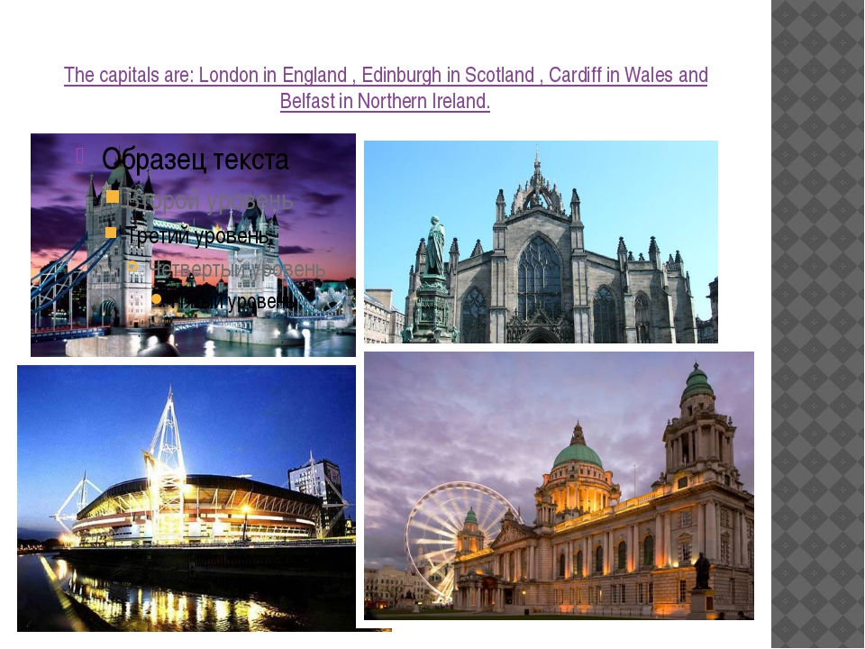 The capitals are: London in England , Edinburgh in Scotland , Cardiff in Wale...