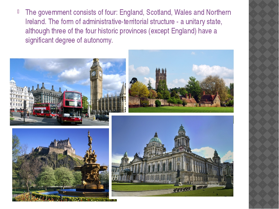 The government consists of four: England, Scotland, Wales and Northern Irelan...