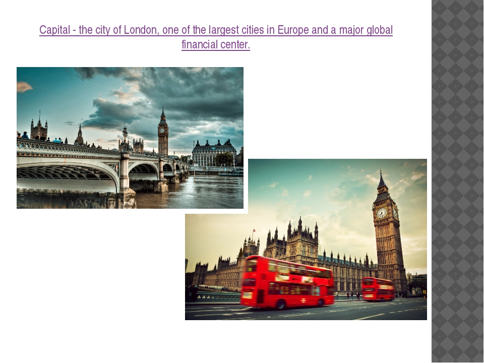 Capital - the city of London, one of the largest cities in Europe and a major...