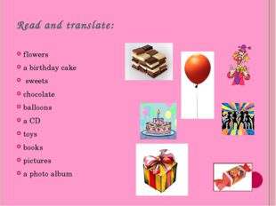 Read and translate: flowers a birthday cake sweets chocolate balloons a CD to
