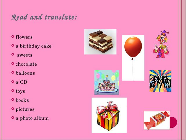 Read and translate: flowers a birthday cake sweets chocolate balloons a CD to...