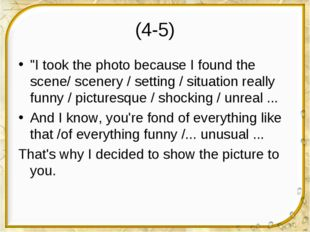 "(4-5) ""I took the photo because I found the scene/ scenery / setting / situat"