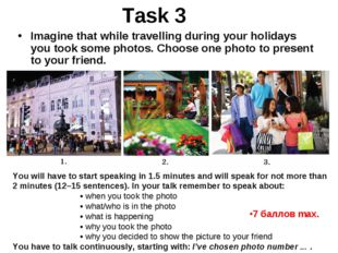 Task 3 Imagine that while travelling during your holidays you took some photo