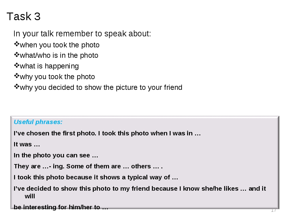 Task 3 In your talk remember to speak about: when you took the photo what/who...