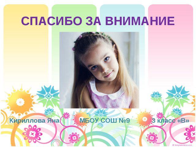 СПАСИБО ЗА ВНИМАНИЕ Кириллова Яна МБОУ СОШ №9 3 класс «В»