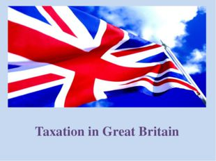 The main taxes in great Britain OnIndividuals OnCompanies Income tax VAT Nati