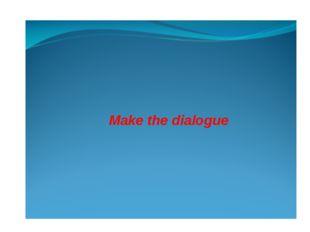 Make the dialogue