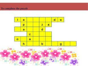 To complete the puzzle d l e e p z a a d c o a b h g
