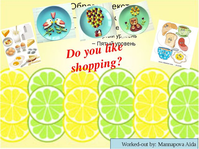 Do you like shopping? Worked-out by: Mannapova Aida