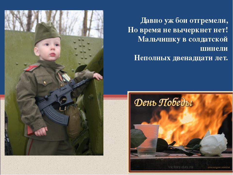 Давно уж бои отгремели, Но время не вычеркнет нет! Мальчишку в солдатской шин...