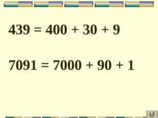 439 = 400 + 30 + 9 7091 = 7000 + 90 + 1