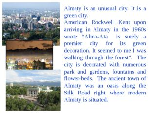 Almaty is an unusual city. It is a green city. American Rockwell Kent upon ar