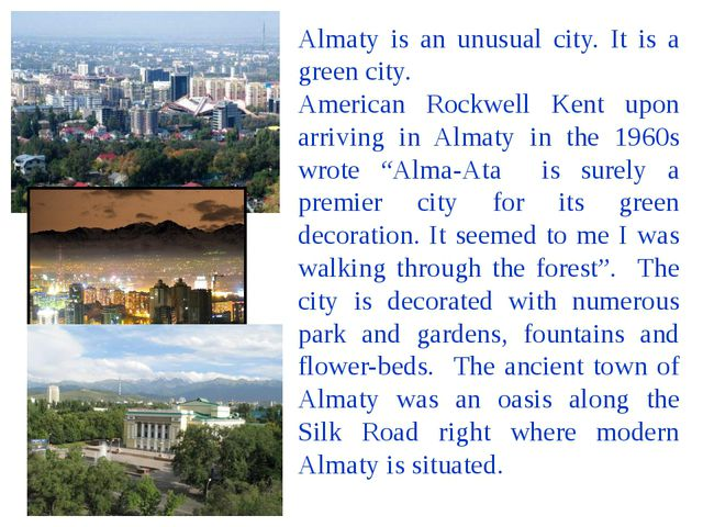 Almaty is an unusual city. It is a green city. American Rockwell Kent upon ar...
