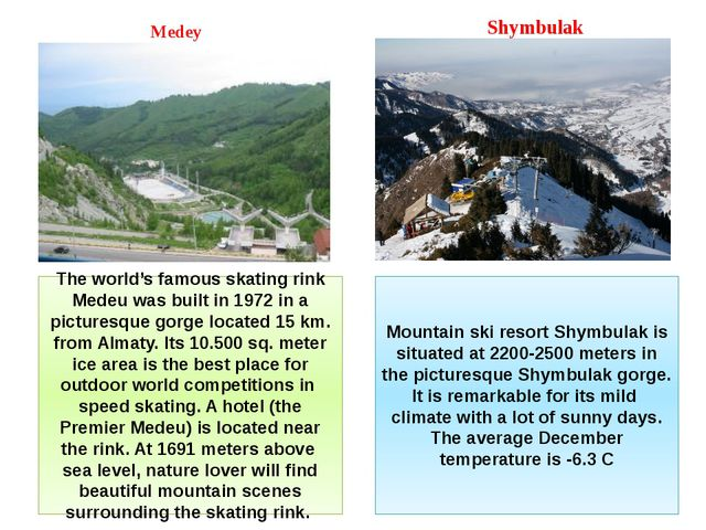 Mountain ski resort Shymbulak is situated at 2200-2500 meters in the pictures...