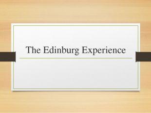 The Edinburg Experience