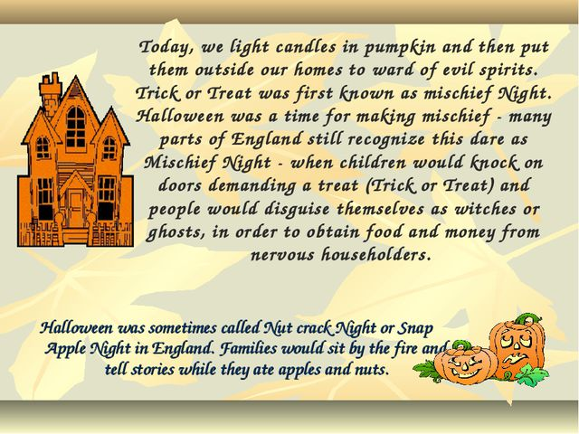 Halloween was sometimes called Nut crack Night or Snap Apple Night in England...