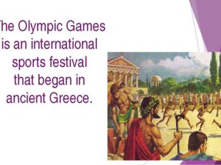 The Olympic Games is an international sports festival that began in ancient G