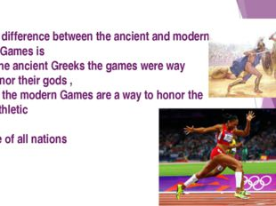 Perhaps the main difference between the ancient and modern Olympic Games is