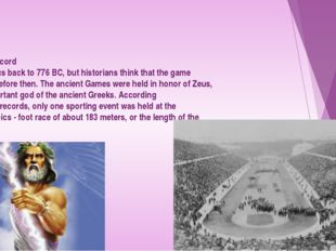 The earliest record of the Olympics back to 776 BC, but historians think tha