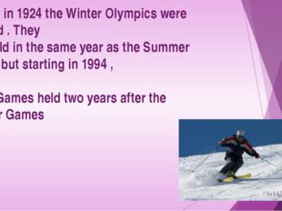 Starting in 1924 the Winter Olympics were included . They were held in the sa