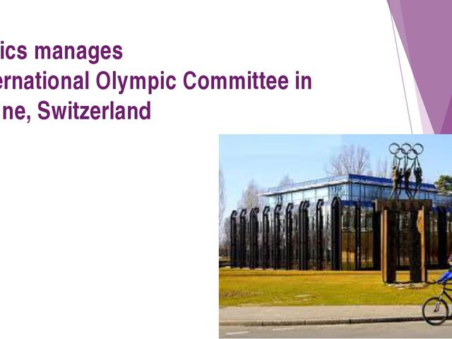 Olympics manages the International Olympic Committee in Lausanne, Switzerland