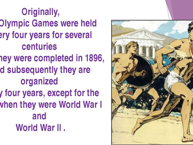 Originally, the Olympic Games were held every four years for several centurie...