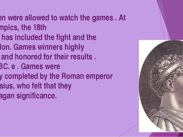 Only men were allowed to watch the games . At the Olympics, the 18th century...