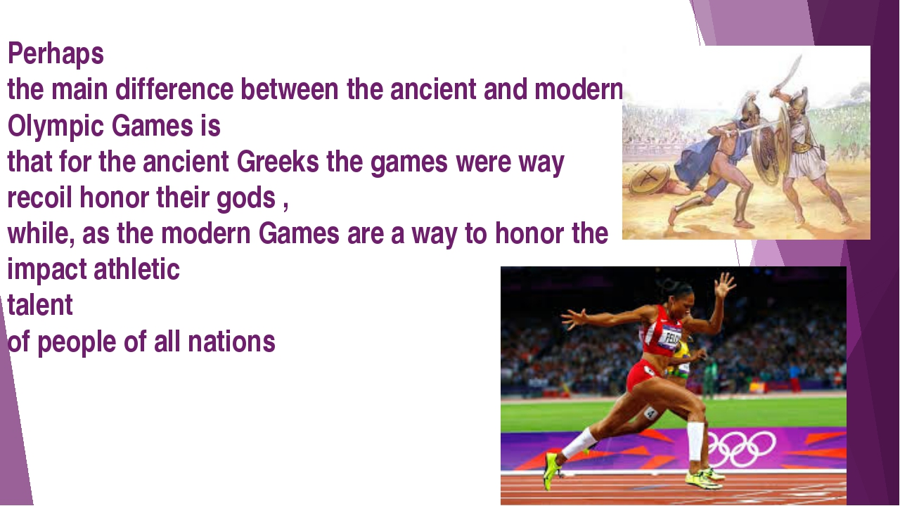 Perhaps the main difference between the ancient and modern Olympic Games is...