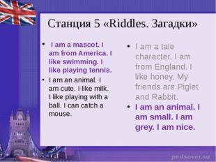 Станция 5 «Riddles. Загадки» I am a mascot. I am from America. I like swimmi