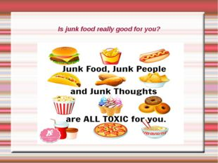 Is junk food really good for you?
