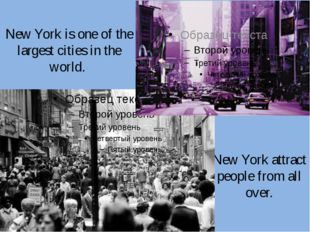 New York attract people from all over. New York is one of the largest cities