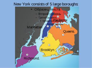 New York consists of 5 large boroughs: Manhattan Brooklyn Queens. the Bronx R