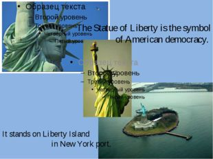The Statue of Liberty is the symbol of American democracy. It stands on Liber